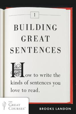 Image for Building Great Sentences: How to Write the Kinds of Sentences You Love to Read (Great Courses)