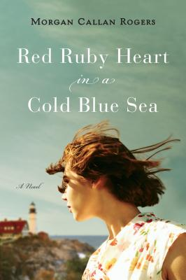 Red Ruby Heart in a Cold Blue Sea: A Novel, Rogers, Morgan Callan