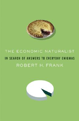 Image for The Economic Naturalist: In Search of Explanations for Everyday Enigmas
