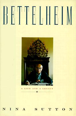Image for Bettelheim: A Life And A Legacy