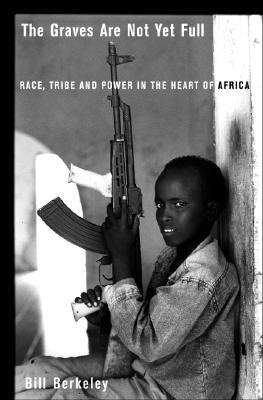 Image for The Graves Are Not Yet Full Race, Tribe And Power In The Heart Of Africa