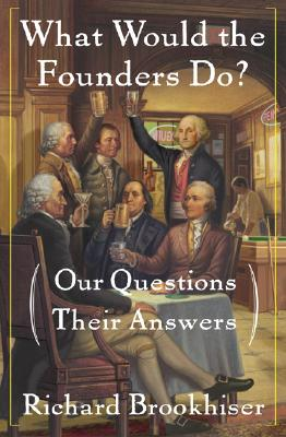Image for What Would the Founders Do?: Our Questions, Their Answers