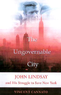 Image for The Ungovernable City: John Lindsay's New York And The Crisis Of Liberalism