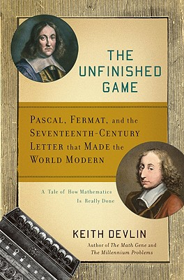 The Unfinished Game: Pascal, Fermat, and the Seventeenth-Century Letter that Made the World Modern, Devlin, Keith