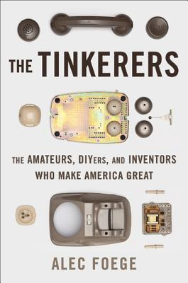 Image for The Tinkerers: The Amateurs, DIYers, and Inventors Who Make America Great