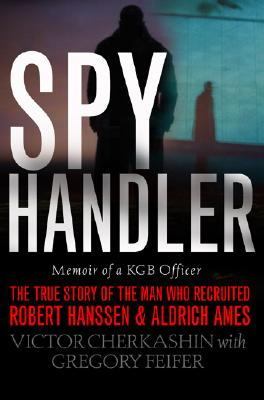 Image for Spy Handler: Memoir of a KGB Officer (The True Story of the Man Who Recruited Ro