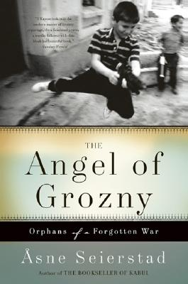 The Angel of Grozny: Orphans of a Forgotten War, Seierstad, Asne