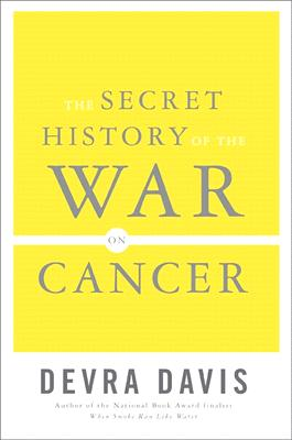 The Secret History of the War on Cancer, Davis, Devra
