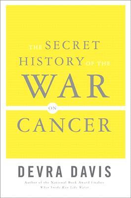 The Secret History of the War on Cancer, Davis, Devra