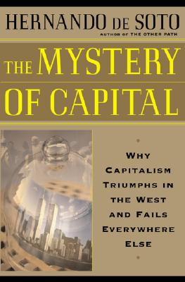 Image for Mystery of Capital: Why Capitalism Triumps in the West & Fails Everywhere Else