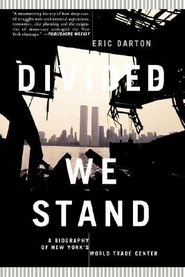 Divided We Stand: A Biography Of New York's World Trade Center, Darton, Eric