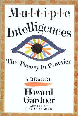 Multiple Intelligences: The Theory In Practice, A Reader, Gardner, Howard E.