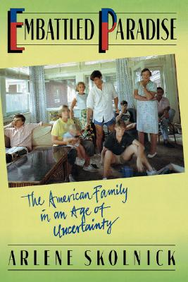 Image for EMBATTLED PARADISE THE AMERICAN FAMILY IN AN AGE OF UNCERTAINTY