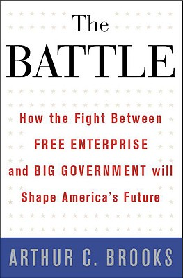 Image for The Battle: How the Fight between Free Enterprise and Big Government Will Shape Americas Future