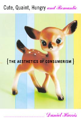 Image for Cute, Quaint, Hungry And Romantic The Aesthetics Of Consumerism