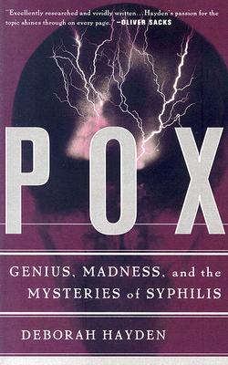 Pox: Genius, Madness, And The Mysteries Of Syphilis, Hayden, Deborah