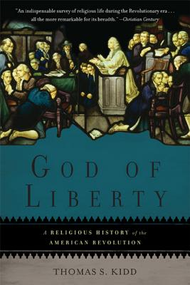 God of Liberty: A Religious History of the American Revolution, Thomas S. Kidd