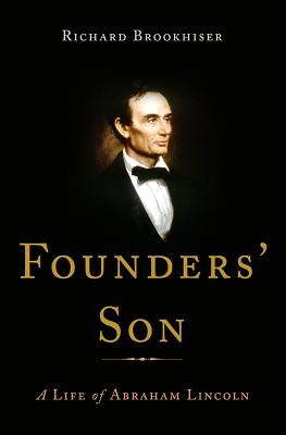 Founders' Son: A Life of Abraham Lincoln, Brookhiser, Richard