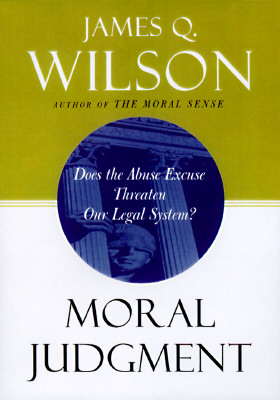 Image for Moral Judgment: Does The Abuse Excuse Threaten Our Legal System? (inscribed)