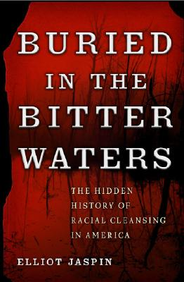 Buried in the Bitter Waters: The Hidden History of Racial Cleansing in America, Elliot Jaspin