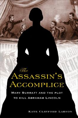 Image for The Assassin's Accomplice: Mary Surratt and the Plot to Kill Abraham Lincoln