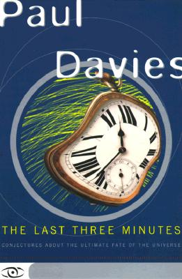 Last Three Minutes : Conjectures About the Ultimate Fate of the Universe, P. C. DAVIES, PAUL DAVIES