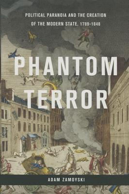Image for Phantom Terror: Political Paranoia and the Creation of the Modern State, 1789-1848