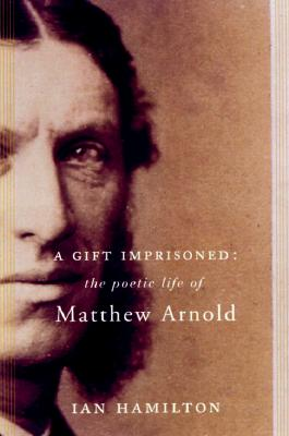 Image for A Gift Imprisoned: The Poetic Life Of Matthew Arnold