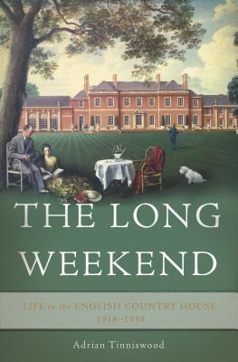Image for The Long Weekend: Life in the English Country House, 1918-1939