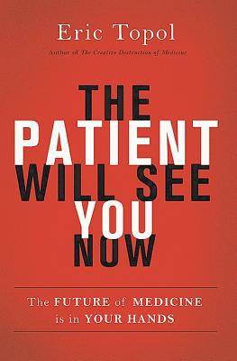 Image for The Patient Will See You Now: The Future of Medicine is in Your Hands