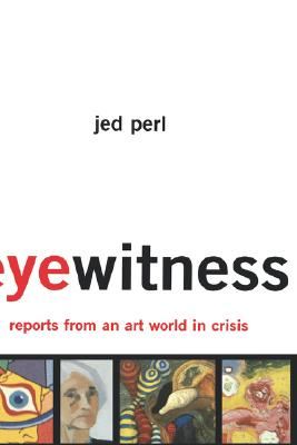 Image for Eyewitness: Reports From An Art World In Crisis: Essays on Contemporary Artists and Their Audiences