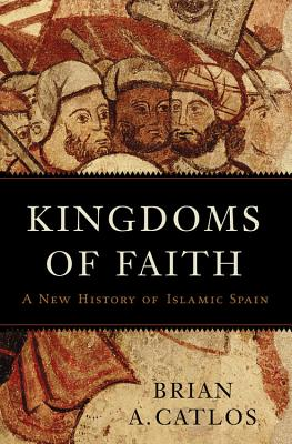 Image for Kingdoms of Faith: A New History of Islamic Spain