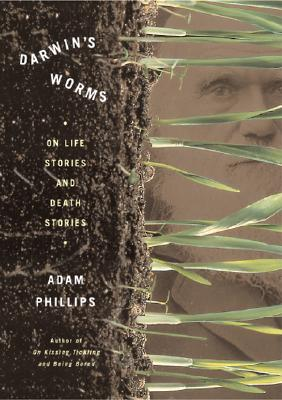 Darwin's Worms: On Life Stories And Death Stories, Phillips, Adam