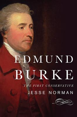 Edmund Burke: The First Conservative, Norman, Jesse