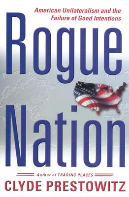Image for Rogue Nation: American Unilateralism And The Failure Of Good Intentions