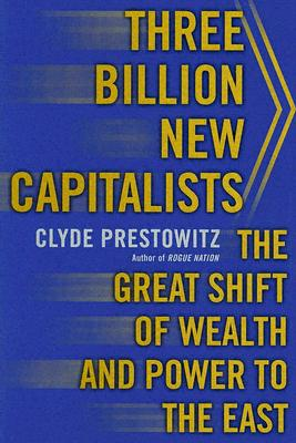 Image for Three Billion New Capitalists: The Great Shift of Wealth and Power to the East