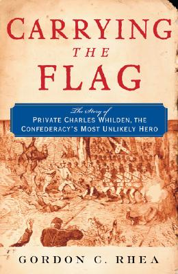 Image for Carrying the Flag: The Story Of Private Charles Whilden, The Confederacy's Most Unlikely Hero