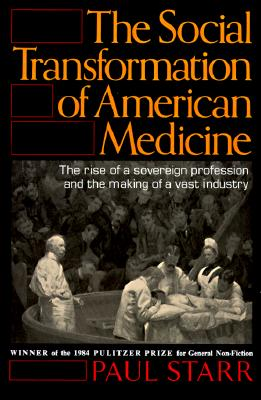 Image for The Social Transformation of American Medicine: The rise of a sovereign profession and the making of a vast Industry
