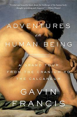 Image for Adventures in Human Being: A Grand Tour from the Cranium to the Calcaneum