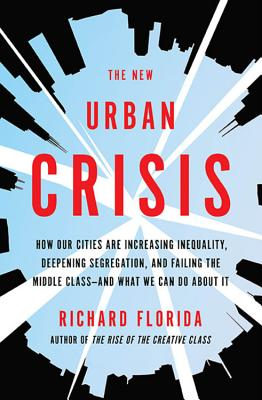 Image for The New Urban Crisis How Our Cities Are Increasing Inequality, Deepening Segregation, and Failing the Middle Class-And What We Can Do about It