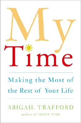 My Time: Making the Most of the Rest of Your Life, Trafford, Abigail