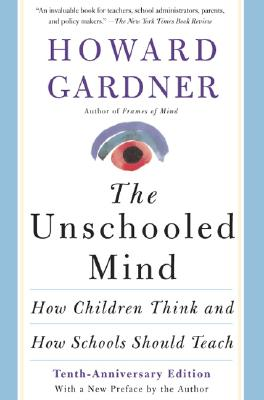 The Unschooled Mind : How Children Think and How Schools Should Teach, Gardner, Howard