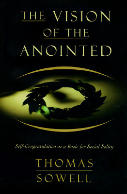 Image for The Vision Of The Anointed: Self-congratulation As A Basis For Social Policy