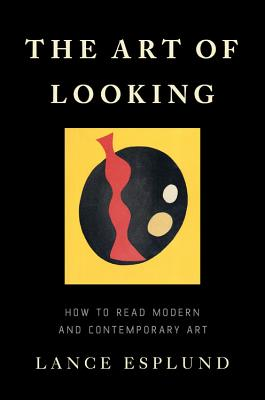 Image for The Art of Looking: How to Read Modern and Contemporary Art