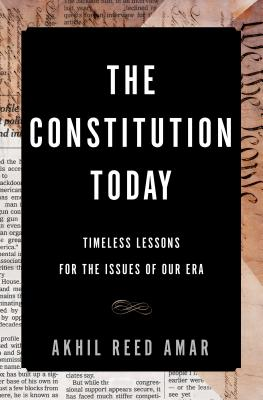 Image for The Constitution Today: Timeless Lessons for the Issues of Our Era