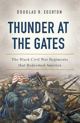 Image for Thunder at the Gates: The Black Civil War Regiments That Redeemed America