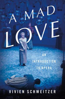 Image for A Mad Love: An Introduction to Opera