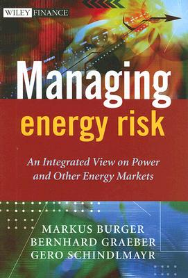 Managing Energy Risk: An Integrated View on Power and Other Energy Markets, Burger, Markus; Graeber, Bernhard; Schindlmayr, Gero