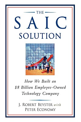 Image for SAIC SOLUTION, THE HOW WE BUILT AN $8 BILLION EMPLOYEE-OWNED TECHNOLOGY COMPANY