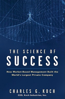 Image for The Science of Success: How Market-Based Management Built the World's Largest Private Company